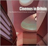 Cinemas in Britain: One Hundred Years of Cinema Architecture