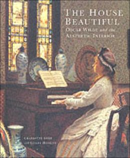 The House Beautiful: Oscar Wilde and the Aesthetic Interior