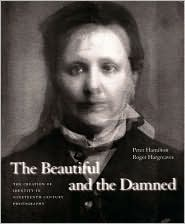 The Beautiful and the Damned: The Creation of Identity in Nineteenth Century Photography