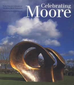 Celebrating Moore: Works from the Collection of the Henry Moore Foundation