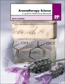 Aromatherapy Science: A Guide for Healthcare Professionals