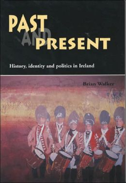 Past and Present: History, Identity, and Politics in Ireland