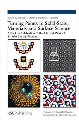 Turning Points in Solid-State, Materials and Surface Science: A Book in Celebration of the Life and Work of Sir John Meurig Thomas