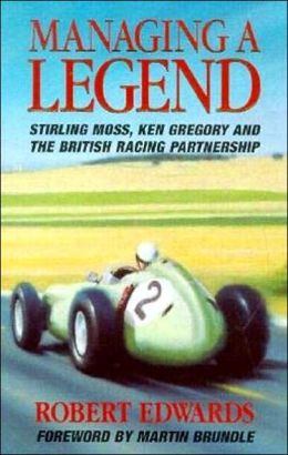 Managing a Legend - Sterling Moss, Ken Gregory and the British Racing Partnership