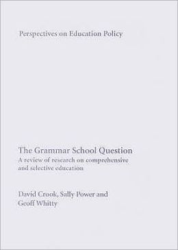 The Grammar School Question: A Review of Research on Comprehensive and Selective Education