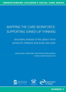 Mapping the Care Workforce: Supporting Joined-up Thinking: Secondary Analysis of the Labour Force Survey for Childcare and Social Care Work