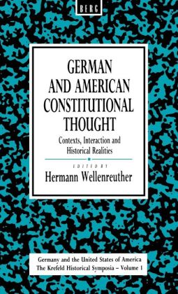 German and American Constitutional Thought: Contexts, Interaction and Historical Realities