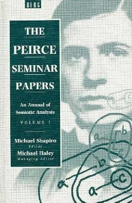 The Peirce Seminar Papers: An Annual of Semiotic Analysis: Volume One: 1993