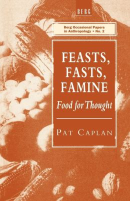 Feasts, Fasts, Famine: Food for Thought