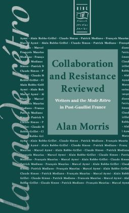 Collaboration and Resistance Reviewed: Writers and the Mode Retro in Post-Gaullist France