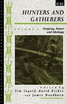 Hunters and Gatherers: Property, Power and Ideology