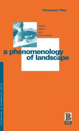 A Phenomenology of Landscape; Places, Paths, and Monuments