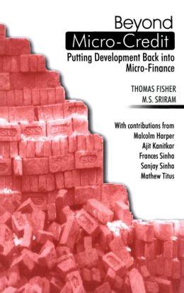 Beyond Microcredit: Putting Development Back into Microfinance