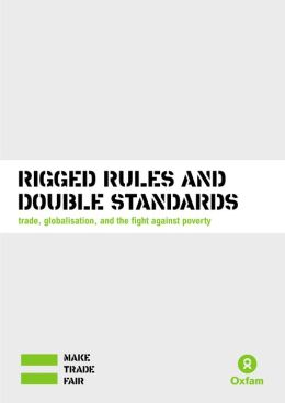 Rigged Rules and Double Standards: Trade, Globalisation, and the Fight Against Poverty