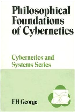 Philosophical Foundations of Cybernetics (Cybernetics and Systems Series)