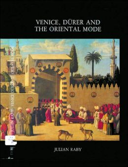 Venice, Durer and the Oriental Mode: Hans Huth Memorial Studies I Julian Raby