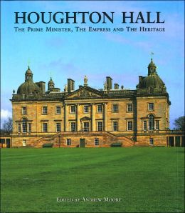 Houghton Hall: The Prime Minister, The Empress and The Heritage