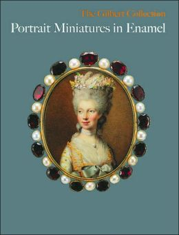Portrait Miniature in Enamel: The Gilbert Collection
