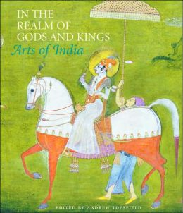 In the Realm of Gods and Kings: Arts of India