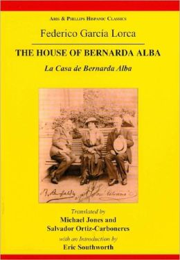 Lorca: The House of Bernarda Alba: A Tragedy of the Women in the Villages of Spain