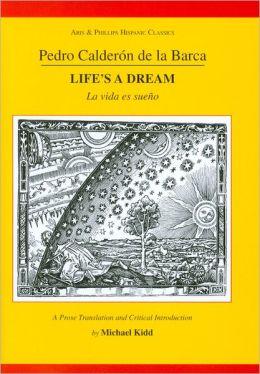 Pedro Calderon de la Barca: Life's A Dream