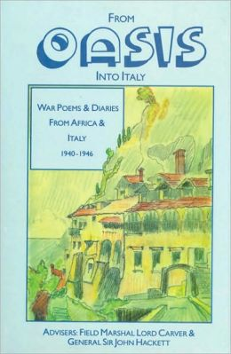From Oasis into Italy: War Poems and Diaries from Africa and Italy:WAr Poems and Diaries from Africa and Italy 1940-1946