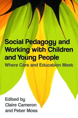 Social Pedagogy and Working with Children and Young People: Where Care and Education Meet