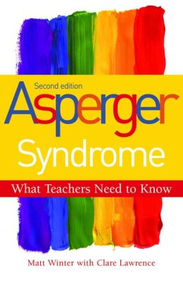 Asperger Syndrome - What Teachers Need to Know: Second Edition
