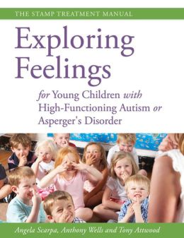 Exploring Feelings for Young Children with High-Functioning Autism or Asperger's Disorder: The STAMP Treatment Manual