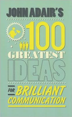John Adair's 100 Greatest Ideas for Brilliant Communication