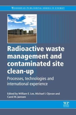 Radioactive waste management and contaminated site clean-up: Processes, technologies and international experience