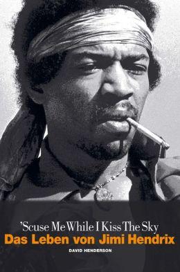 'Scuse Me While I Kiss the Sky: Das Leben von Jimi Hendrix