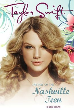 Taylor Swift: The Rise Of The Nashville Teen