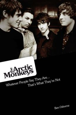Arctic Monkeys: Whatever People Say They Are: That's What They're Not