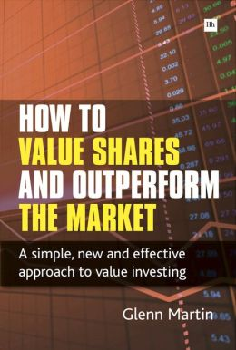 How to Value Shares and Outperform the Market: A simple, new and effective approach to value investing