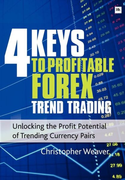 The 4 Keys to Profitable Forex Trend Trading: Unlocking the Profit Potential of Trending Currency Pairs