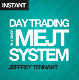 Day Trading Using the MEJT System: A proven approach for trading the S&P 500 Index Tennant Jeffrey