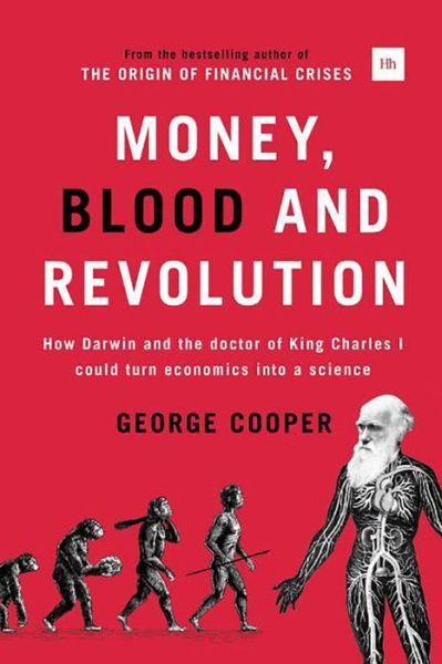 Money, Blood and Revolution: How Darwin and the doctor of King Charles I could turn economics into a science