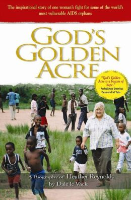 God's Golden Acre: The inspirational story of one woman's fight for some of the world's most vulnerable AIDS orphans