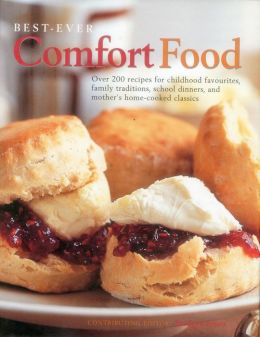 Best-Ever Comfort Food: More Than 200 Recipes For Home-Cooked Childhood Treats And Family Classics, With 650 Evocative Photographs