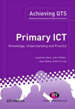 Primary Ict: Knowledge, Understanding and Practice