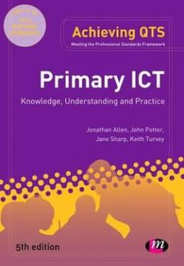 Primary ICT: Knowledge, Understanding and Practice