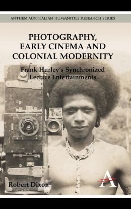 Photography, Early Cinema and Colonial Modernity: Frank Hurley's Synchronized Lecture Entertainments