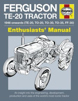 Ferguson TE-20 Tractor Manual: An Insight into Owning, Restoring and Using the World's Most Well-known Tractor