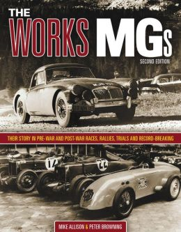 The Works MGs: Their Story in Pre-War and Post-War Races, Rallies, Trials and Record-Breaking