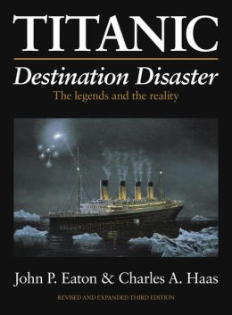 Titanic: Destination Disaster: The Legends and the Reality Revised and Expanded Third Edition