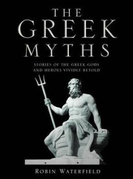 Greek Myths: Stories of the Greek Gods and Heroes Vividly Retold