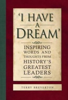 I Have a Dream: Inspiring Words and Thoughts from History's Greatest Leaders