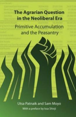 The Agrarian Question in the Neoliberal Era: Primitive Accumulation and the Peasantry