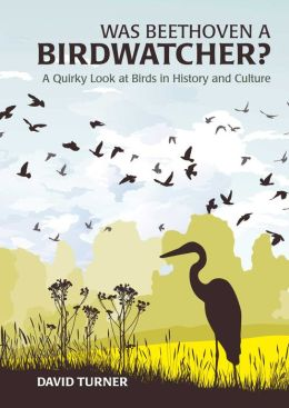 Was Beethoven a Birdwatcher?: A Quirky Look at Birds in History and Culture